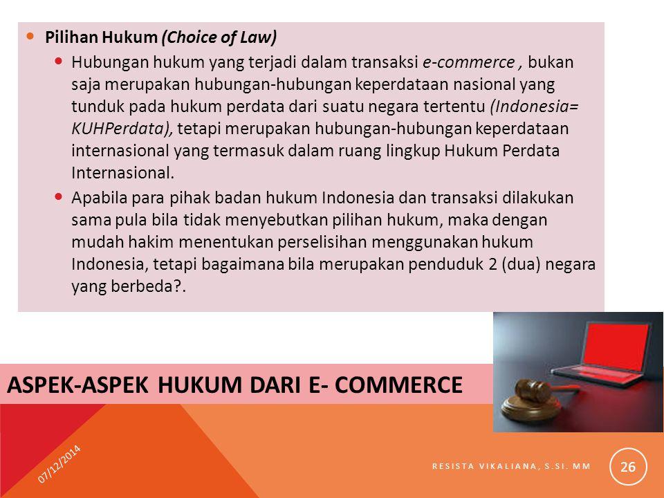 Pilihan Hukum (Choice of Law) Hubungan hukum yang terjadi dalam transaksi e-commerce, bukan saja merupakan hubungan-hubungan keperdataan nasional yang