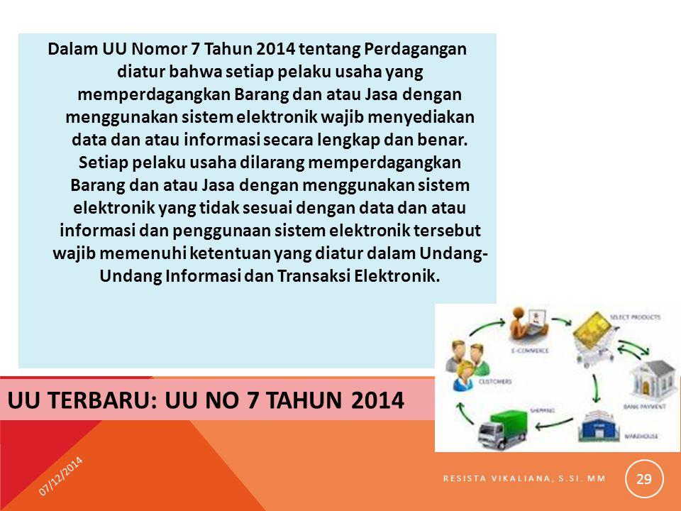 UU TERBARU: UU NO 7 TAHUN 2014 Dalam UU Nomor 7 Tahun 2014 tentang Perdagangan diatur bahwa setiap pelaku usaha yang memperdagangkan Barang dan atau J