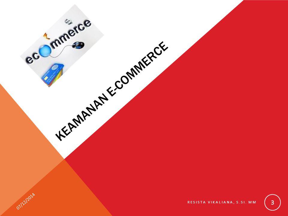 KEAMANAN E-COMMERCE 07/12/2014 RESISTA VIKALIANA, S.SI. MM 3