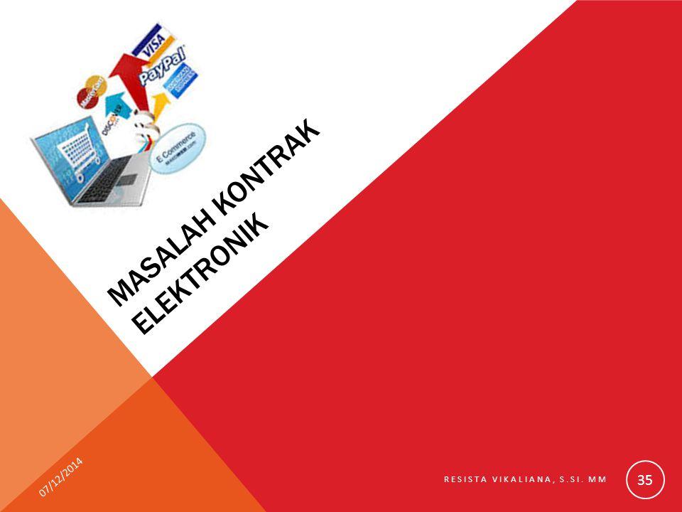 MASALAH KONTRAK ELEKTRONIK 07/12/2014 RESISTA VIKALIANA, S.SI. MM 35