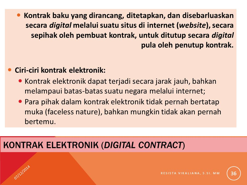 KONTRAK ELEKTRONIK (DIGITAL CONTRACT) Kontrak baku yang dirancang, ditetapkan, dan disebarluaskan secara digital melalui suatu situs di internet (webs