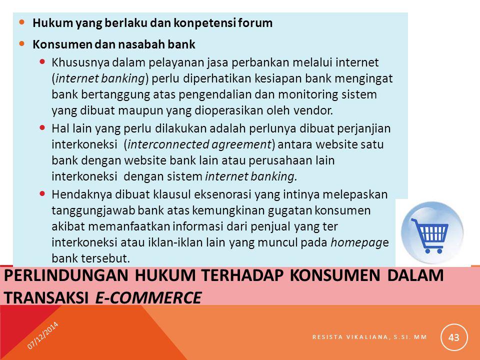 Hukum yang berlaku dan konpetensi forum Konsumen dan nasabah bank Khususnya dalam pelayanan jasa perbankan melalui internet (internet banking) perlu d