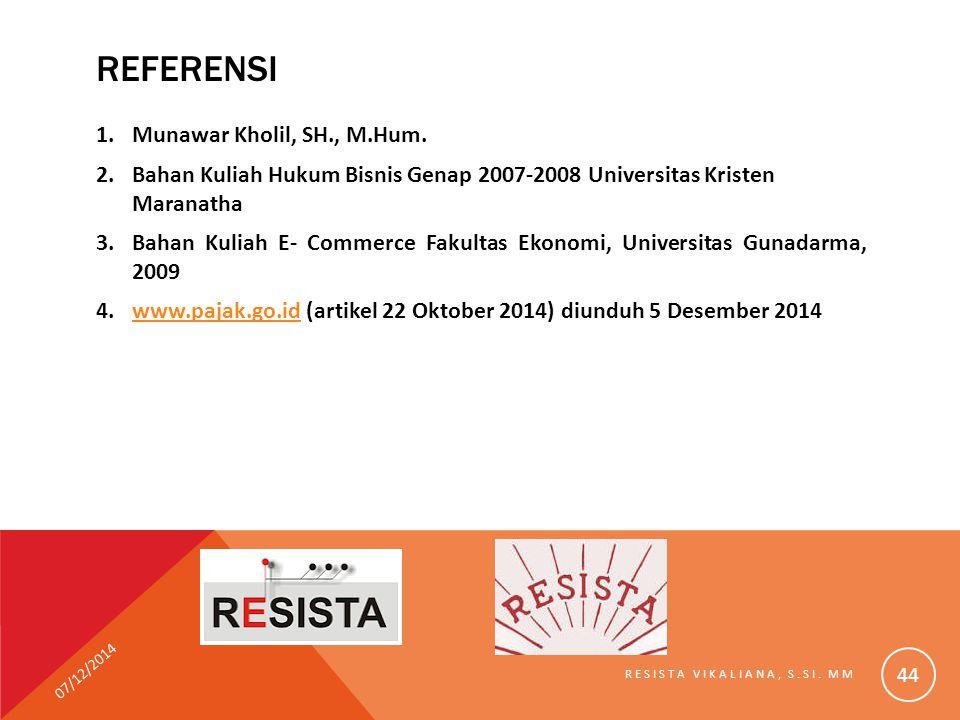 REFERENSI 1.Munawar Kholil, SH., M.Hum. 2.Bahan Kuliah Hukum Bisnis Genap 2007-2008 Universitas Kristen Maranatha 3.Bahan Kuliah E- Commerce Fakultas