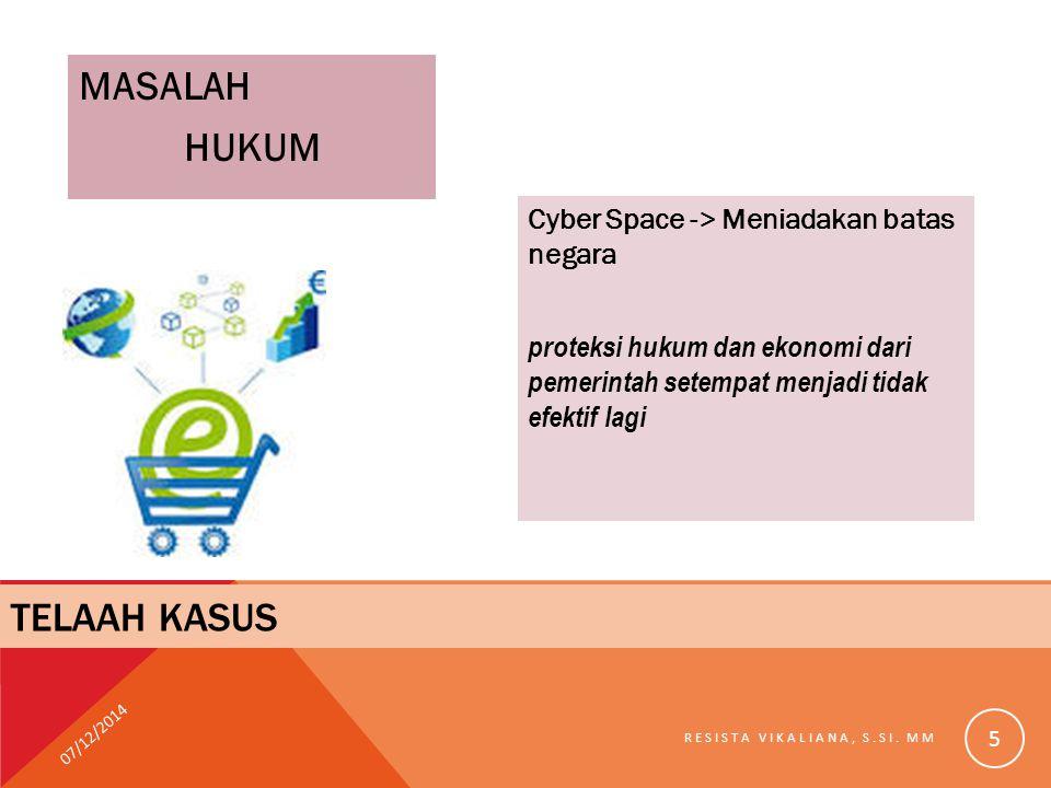 MASALAH HUKUM Cyber Space -> Meniadakan batas negara proteksi hukum dan ekonomi dari pemerintah setempat menjadi tidak efektif lagi 07/12/2014 RESISTA