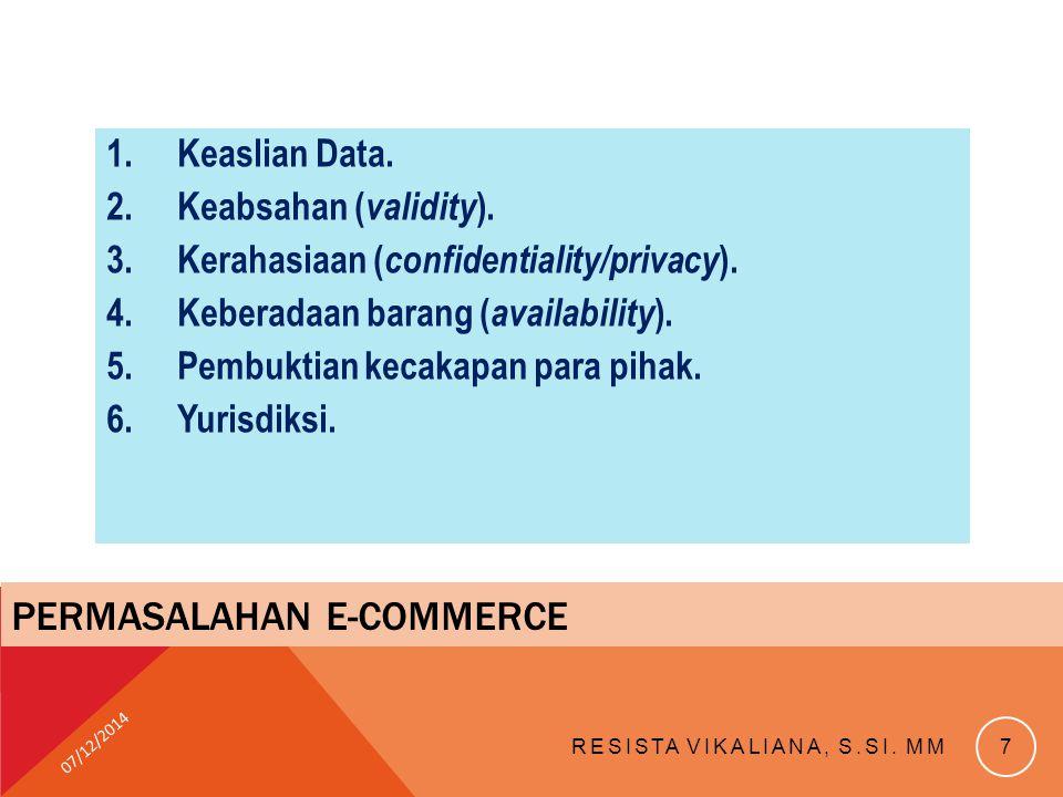 1.Keaslian Data. 2.Keabsahan ( validity ). 3.Kerahasiaan ( confidentiality/privacy ). 4.Keberadaan barang ( availability ). 5.Pembuktian kecakapan par