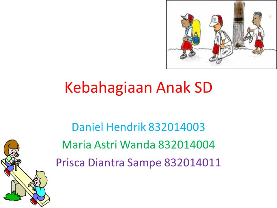 Kebahagiaan Anak SD Daniel Hendrik 832014003 Maria Astri Wanda 832014004 Prisca Diantra Sampe 832014011