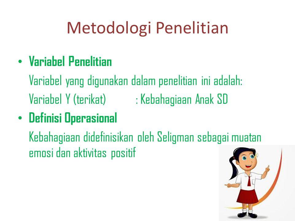 Metodologi Penelitian Variabel Penelitian Variabel yang digunakan dalam penelitian ini adalah: Variabel Y (terikat): Kebahagiaan Anak SD Definisi Oper