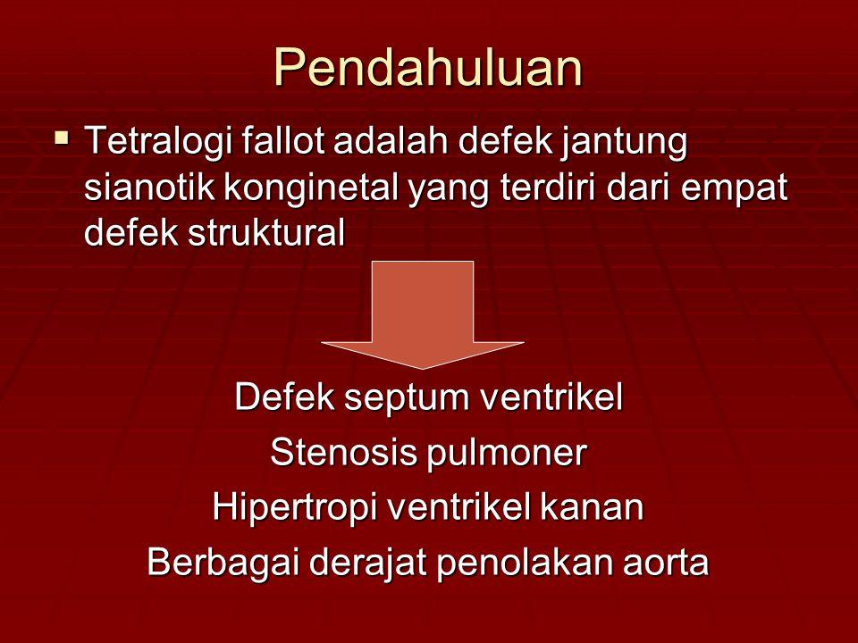 Pendahuluan  Tetralogi fallot adalah defek jantung sianotik konginetal yang terdiri dari empat defek struktural Defek septum ventrikel Stenosis pulmo