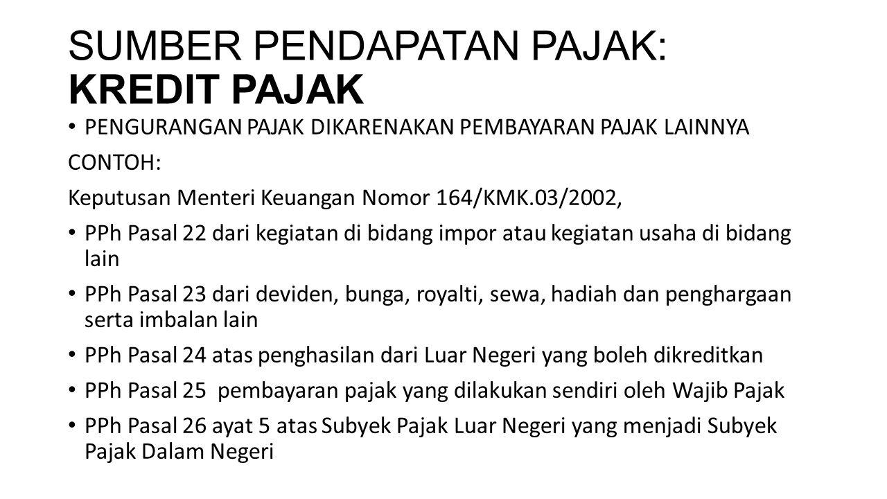 SUMBER PENDAPATAN PAJAK: KREDIT PAJAK PENGURANGAN PAJAK DIKARENAKAN PEMBAYARAN PAJAK LAINNYA CONTOH: Keputusan Menteri Keuangan Nomor 164/KMK.03/2002,