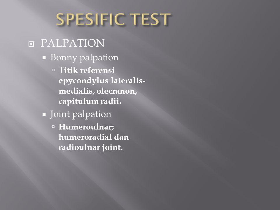  PALPATION  Bonny palpation  Titik referensi epycondylus lateralis- medialis, olecranon, capitulum radii.  Joint palpation  Humeroulnar; humerora
