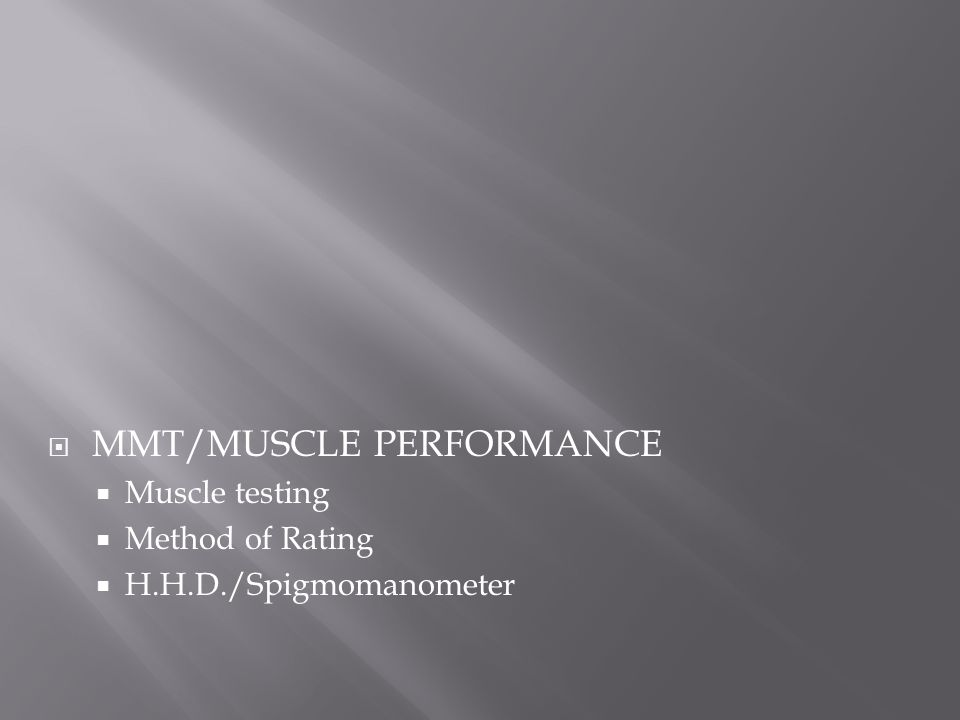  MMT/MUSCLE PERFORMANCE  Muscle testing  Method of Rating  H.H.D./Spigmomanometer