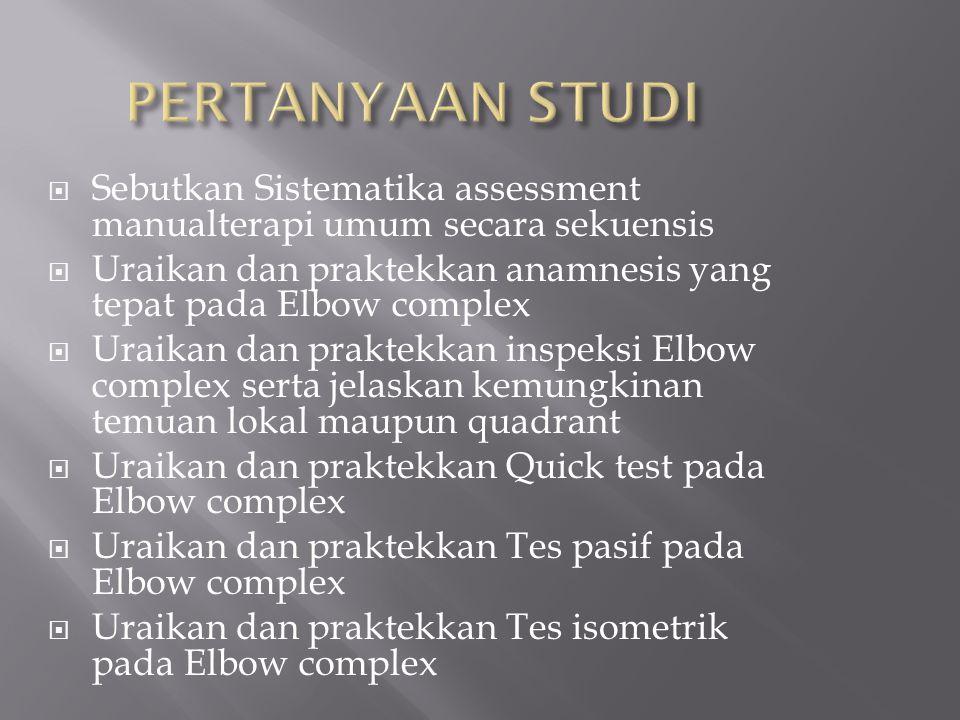  Sebutkan Sistematika assessment manualterapi umum secara sekuensis  Uraikan dan praktekkan anamnesis yang tepat pada Elbow complex  Uraikan dan pr