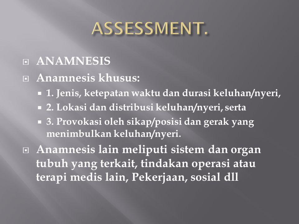  ANAMNESIS  Anamnesis khusus:  1. Jenis, ketepatan waktu dan durasi keluhan/nyeri,  2. Lokasi dan distribusi keluhan/nyeri, serta  3. Provokasi o