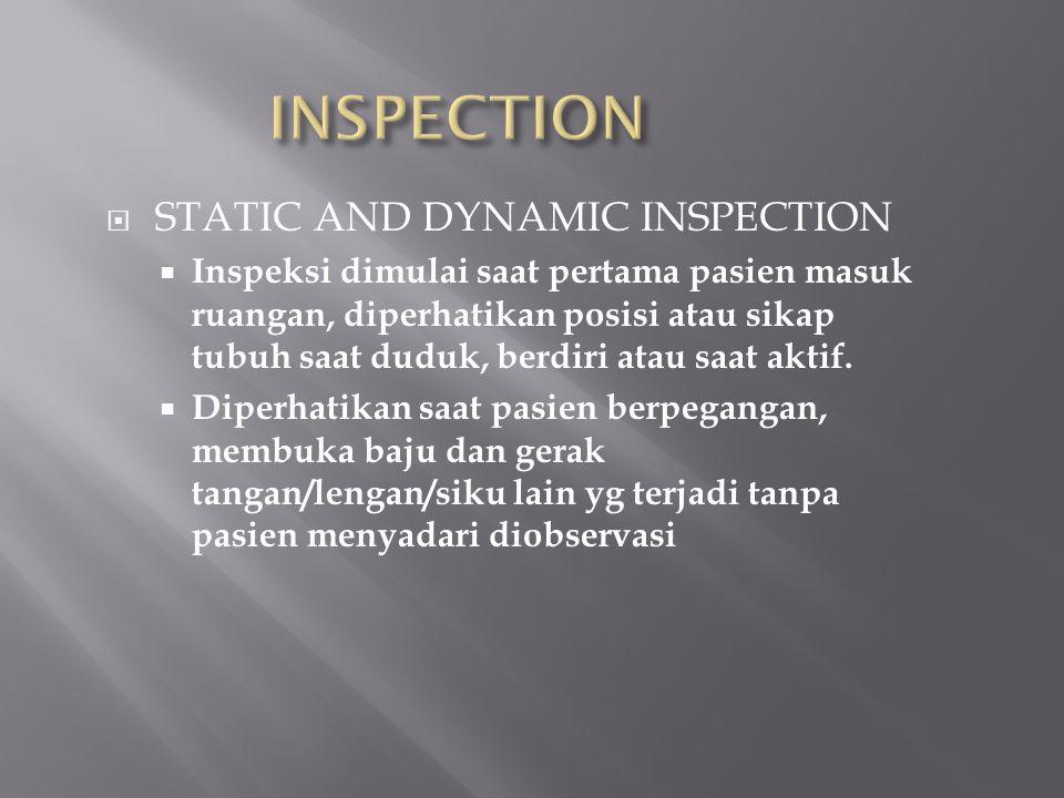  STATIC AND DYNAMIC INSPECTION  Inspeksi dimulai saat pertama pasien masuk ruangan, diperhatikan posisi atau sikap tubuh saat duduk, berdiri atau sa