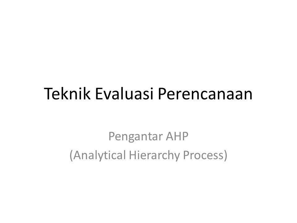 Teknik Evaluasi Perencanaan Pengantar AHP (Analytical Hierarchy Process)