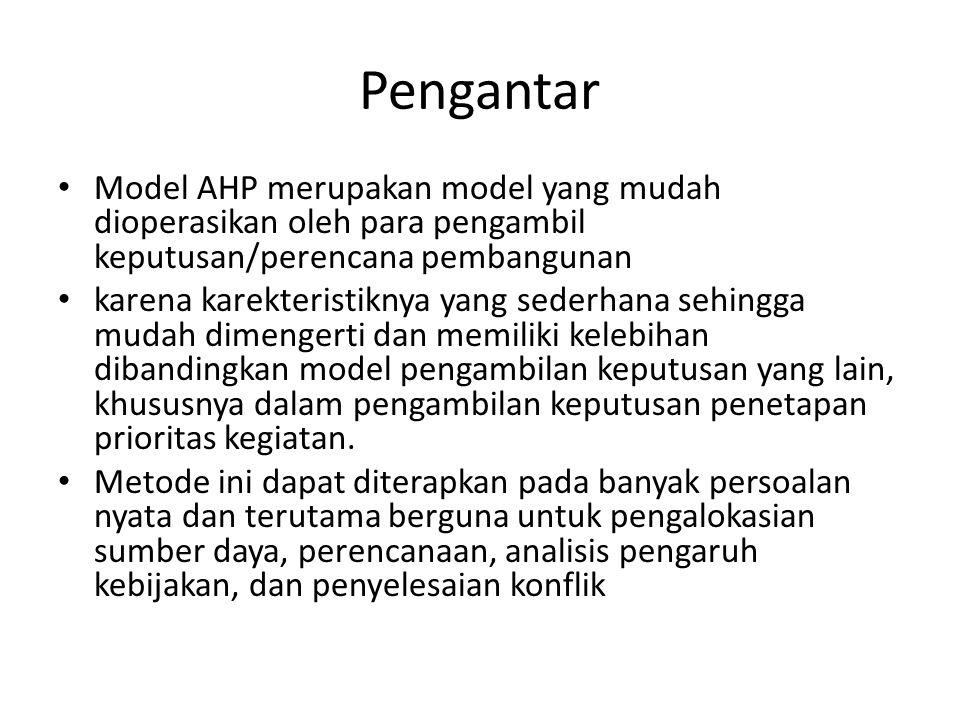 Pengantar Model AHP merupakan model yang mudah dioperasikan oleh para pengambil keputusan/perencana pembangunan karena karekteristiknya yang sederhana