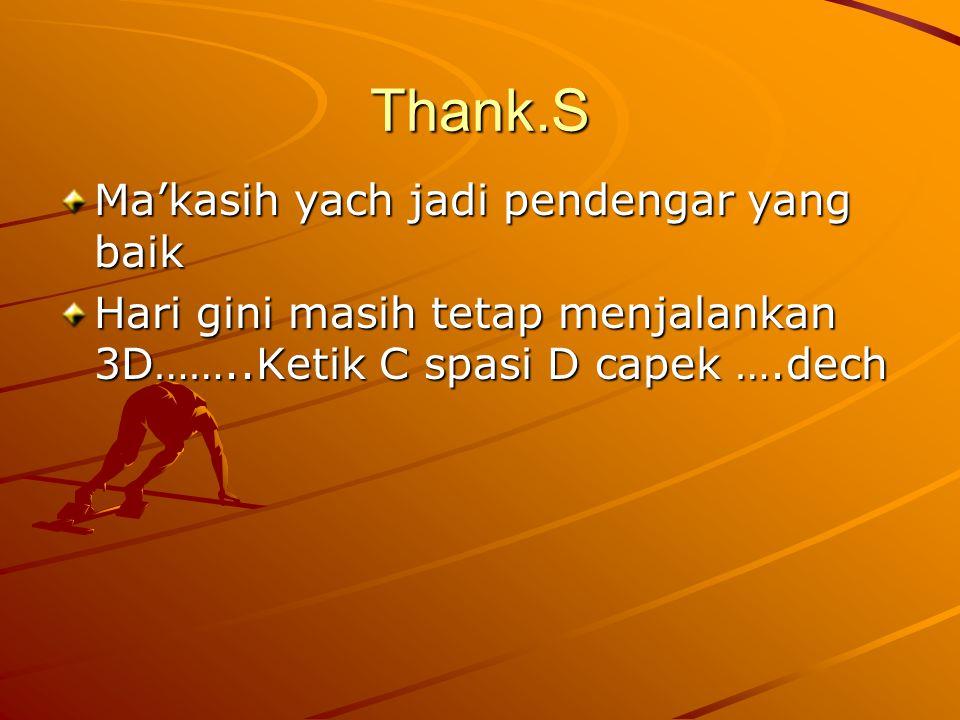 Thank.S Ma'kasih yach jadi pendengar yang baik Hari gini masih tetap menjalankan 3D……..Ketik C spasi D capek ….dech