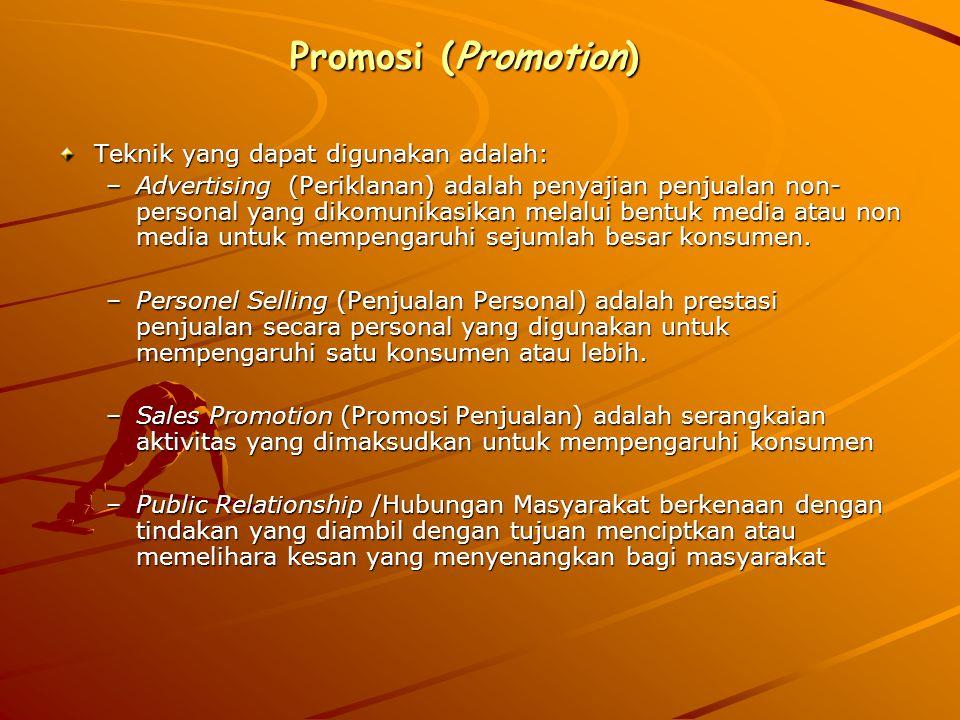 Promosi (Promotion) Teknik yang dapat digunakan adalah: –A–A–A–Advertising (Periklanan) adalah penyajian penjualan non- personal yang dikomunikasikan