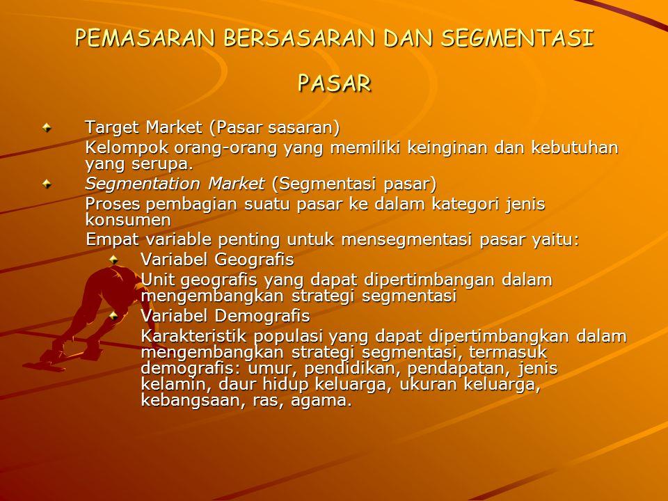 PEMASARAN BERSASARAN DAN SEGMENTASI PASAR Target Market (Pasar sasaran) Kelompok orang-orang yang memiliki keinginan dan kebutuhan yang serupa. Segmen