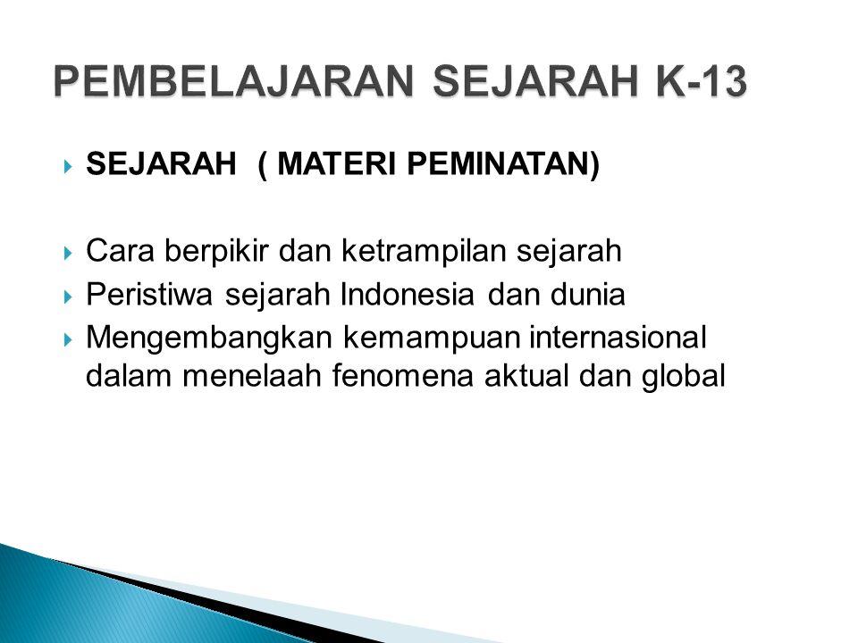  SEJARAH ( MATERI PEMINATAN)  Cara berpikir dan ketrampilan sejarah  Peristiwa sejarah Indonesia dan dunia  Mengembangkan kemampuan internasional dalam menelaah fenomena aktual dan global