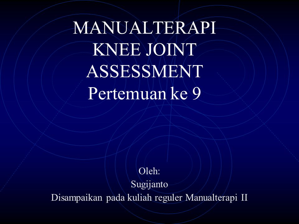 JOINT PLAY MOVEMENT Traction of Tibio femoral joint : In Limited flexion : Arah selalu ke distal searah axis longitudinal tibiae.