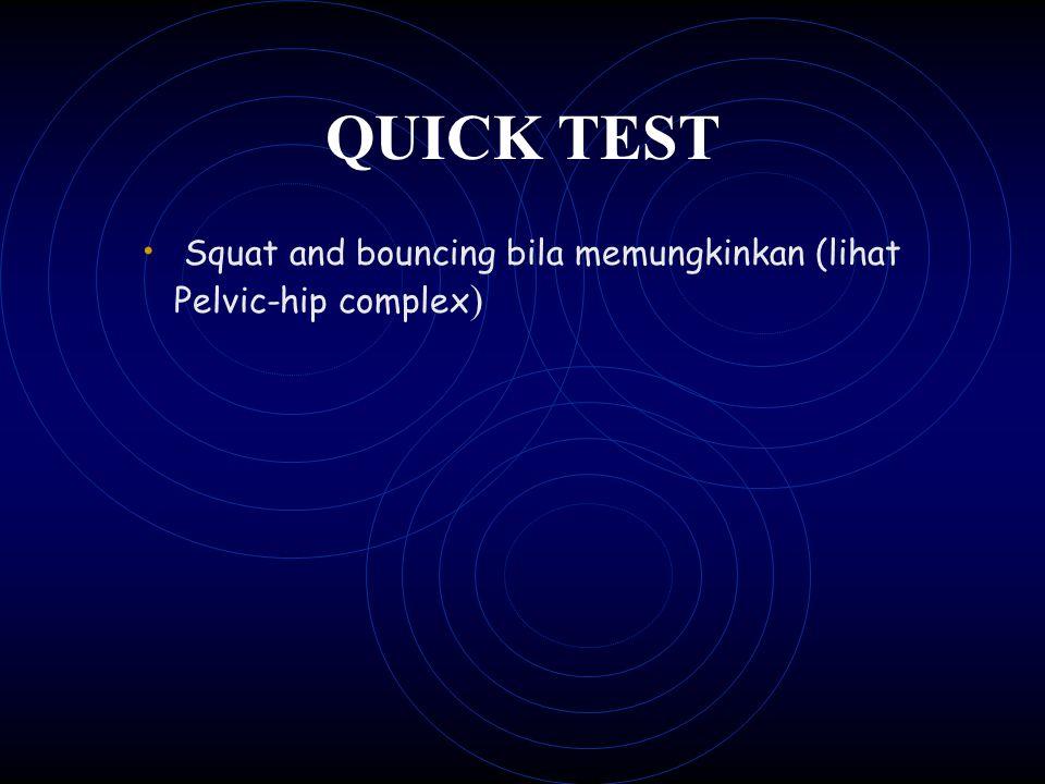QUICK TEST Squat and bouncing bila memungkinkan (lihat Pelvic-hip complex )