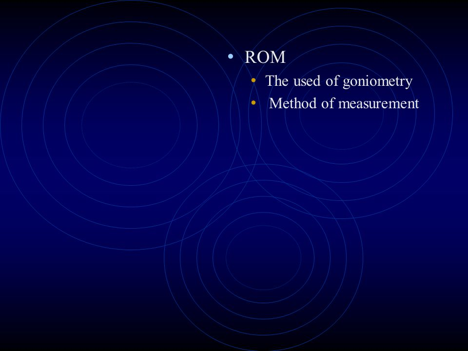 ROM The used of goniometry Method of measurement