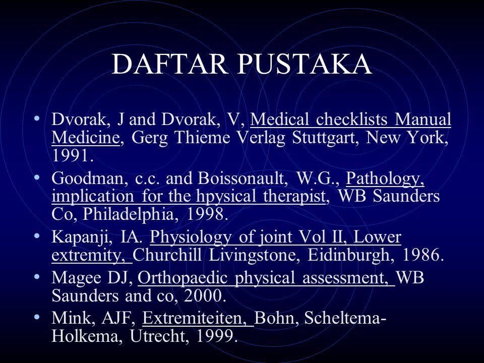 DAFTAR PUSTAKA Dvorak, J and Dvorak, V, Medical checklists Manual Medicine, Gerg Thieme Verlag Stuttgart, New York, 1991. Goodman, c.c. and Boissonaul