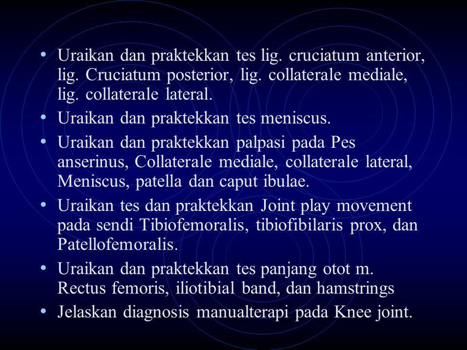 Uraikan dan praktekkan tes lig. cruciatum anterior, lig. Cruciatum posterior, lig. collaterale mediale, lig. collaterale lateral. Uraikan dan praktekk
