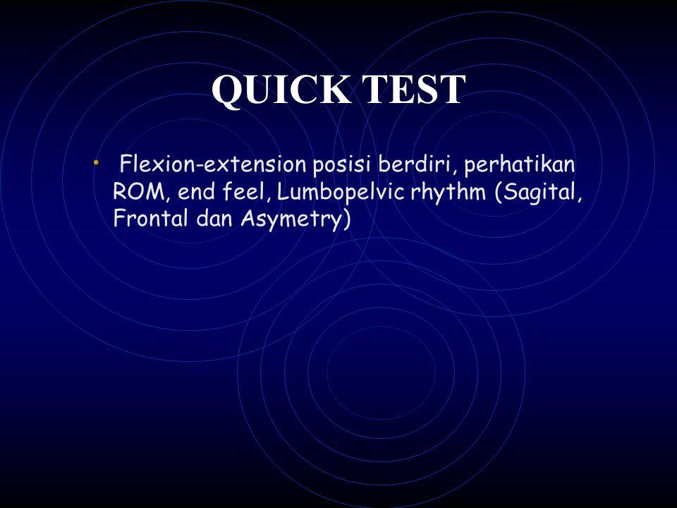 QUICK TEST Flexion-extension posisi berdiri, perhatikan ROM, end feel, Lumbopelvic rhythm (Sagital, Frontal dan Asymetry)