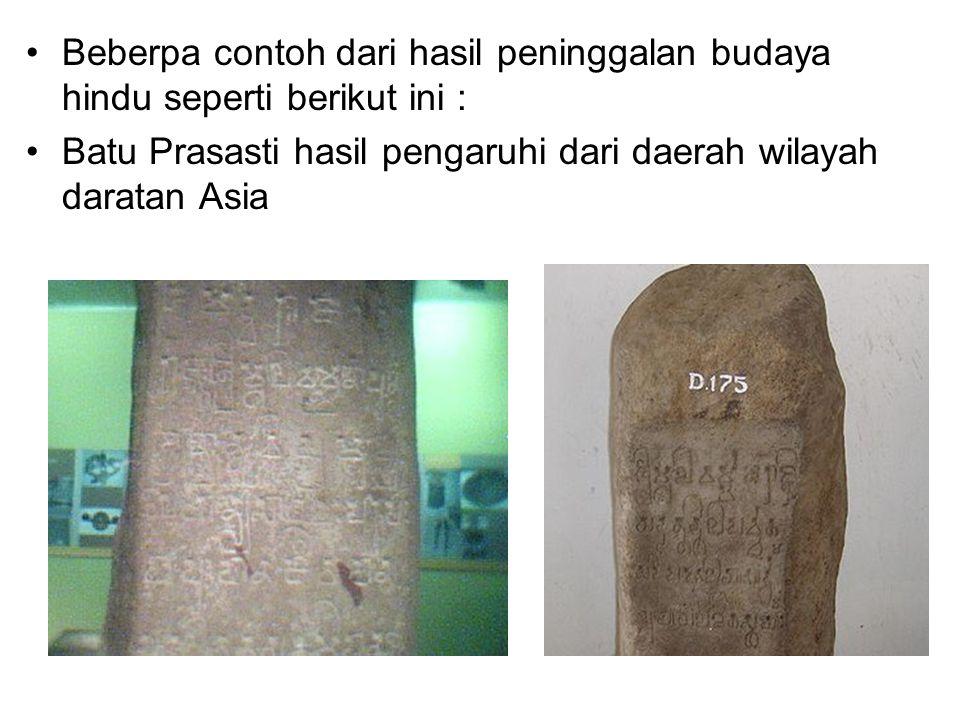 Beberpa contoh dari hasil peninggalan budaya hindu seperti berikut ini : Batu Prasasti hasil pengaruhi dari daerah wilayah daratan Asia