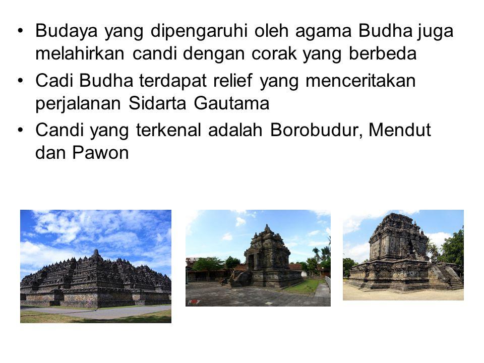 Budaya yang dipengaruhi oleh agama Budha juga melahirkan candi dengan corak yang berbeda Cadi Budha terdapat relief yang menceritakan perjalanan Sidarta Gautama Candi yang terkenal adalah Borobudur, Mendut dan Pawon