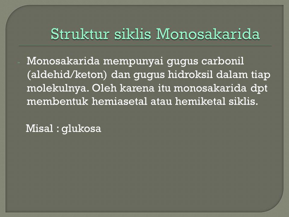 - Monosakarida mempunyai gugus carbonil (aldehid/keton) dan gugus hidroksil dalam tiap molekulnya. Oleh karena itu monosakarida dpt membentuk hemiaset