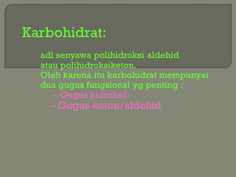 - Monosakarida : Karbohidrat yg paling sederhana dan tidak dapat dihidrolisis lebih lanjut - Disakarida Karbohidrat yg mengandung 2 satuan monosakarida - Oligosakarida Karbohidrat yg jika dihidrolisis menghasilkan 3–8 satuan monosakarida - Polisakarida Karbohidrat yg jika dihidrolisis menghasilkan banyak satuan monosakarida
