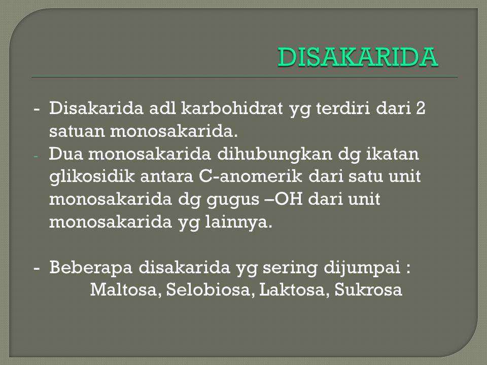 - Disakarida adl karbohidrat yg terdiri dari 2 satuan monosakarida. - Dua monosakarida dihubungkan dg ikatan glikosidik antara C-anomerik dari satu un