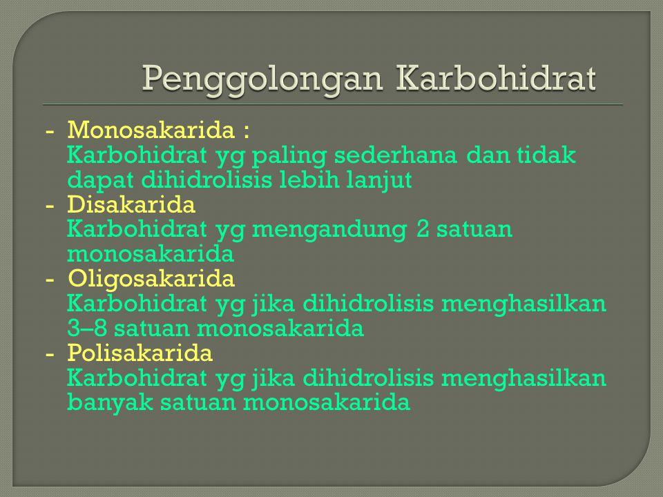 - Monosakarida : Karbohidrat yg paling sederhana dan tidak dapat dihidrolisis lebih lanjut - Disakarida Karbohidrat yg mengandung 2 satuan monosakarid