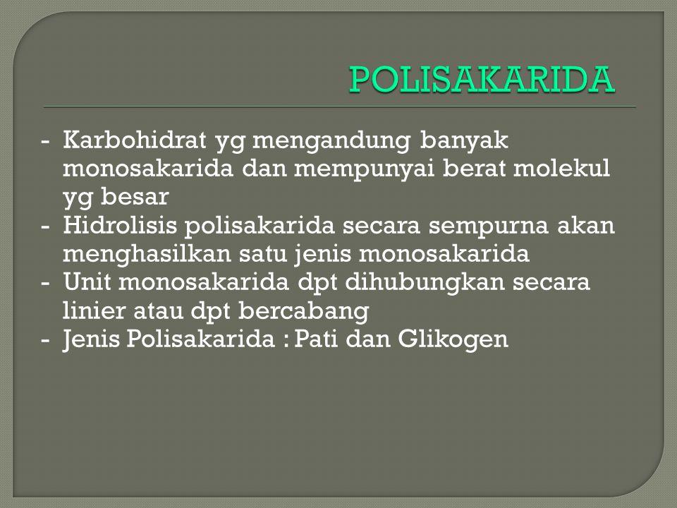 - Karbohidrat yg mengandung banyak monosakarida dan mempunyai berat molekul yg besar - Hidrolisis polisakarida secara sempurna akan menghasilkan satu