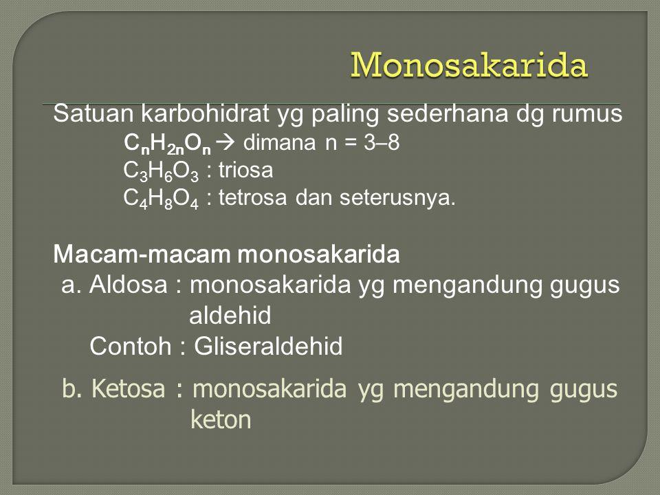 Satuan karbohidrat yg paling sederhana dg rumus C n H 2n O n  dimana n = 3–8 C 3 H 6 O 3 : triosa C 4 H 8 O 4 : tetrosa dan seterusnya. Macam-macam m