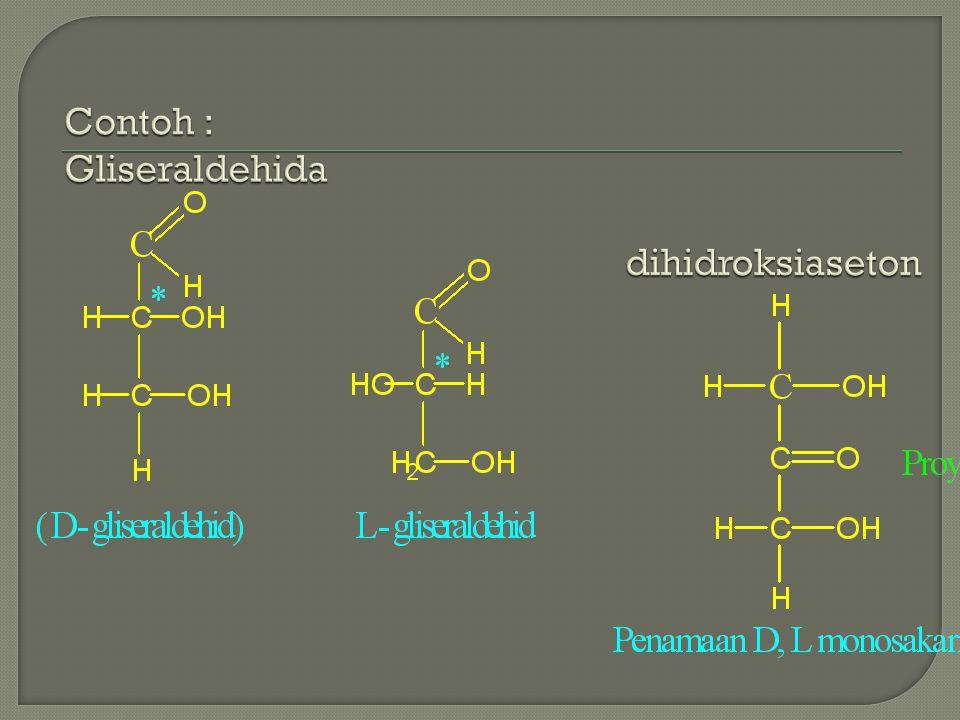 Monosakarida disebut D jika gugus -OH dari atom C* yg letaknya paling jauh dari gugus terletak disebelah kanan.