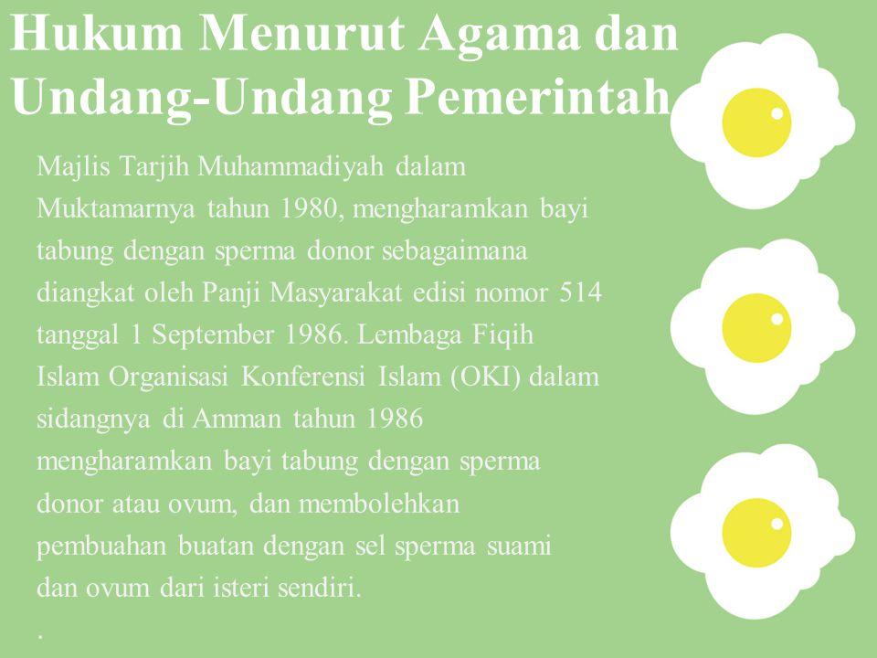 Hukum Menurut Agama dan Undang-Undang Pemerintah Majlis Tarjih Muhammadiyah dalam Muktamarnya tahun 1980, mengharamkan bayi tabung dengan sperma donor