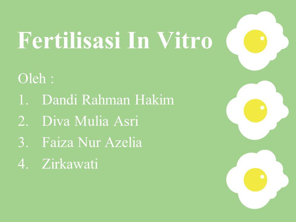 Fertilisasi In Vitro Oleh : 1.Dandi Rahman Hakim 2.Diva Mulia Asri 3.Faiza Nur Azelia 4.Zirkawati