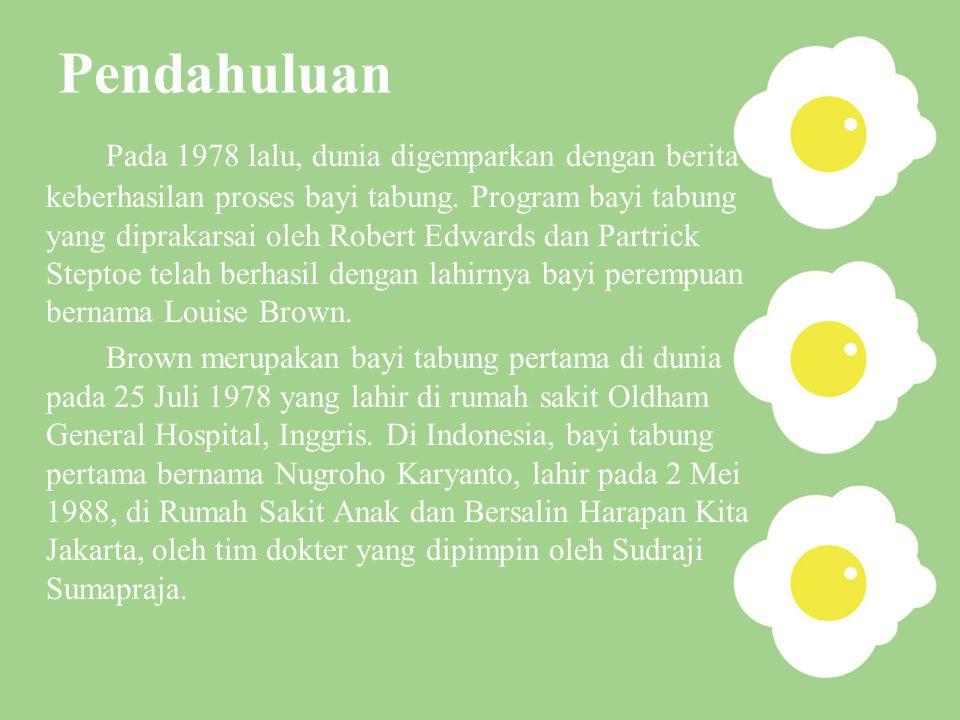 Pendahuluan Pada 1978 lalu, dunia digemparkan dengan berita keberhasilan proses bayi tabung. Program bayi tabung yang diprakarsai oleh Robert Edwards