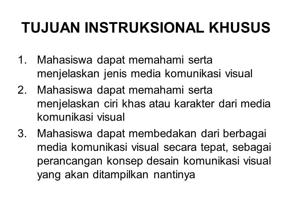 TUJUAN INSTRUKSIONAL KHUSUS 1.Mahasiswa dapat memahami serta menjelaskan jenis media komunikasi visual 2.Mahasiswa dapat memahami serta menjelaskan ci