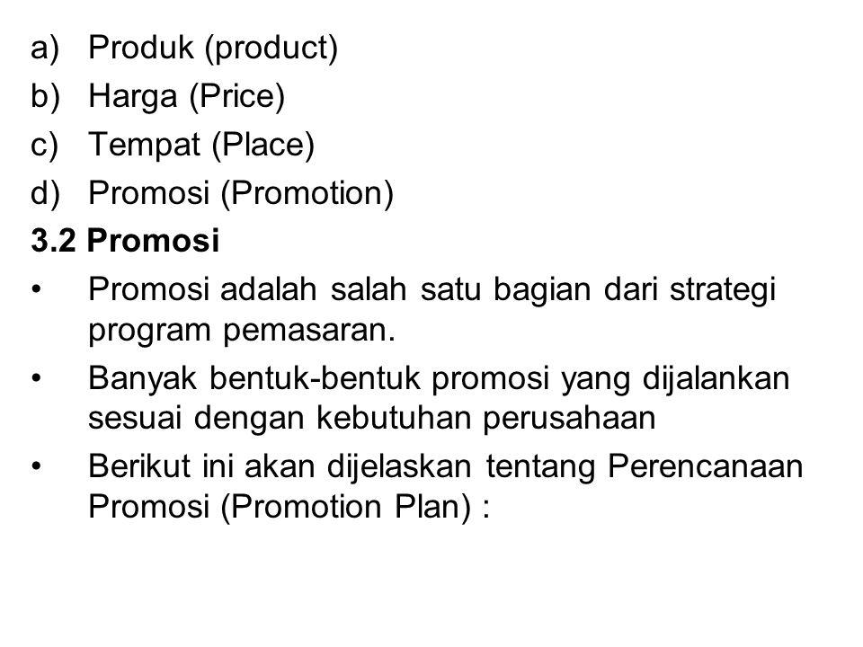 a)Produk (product) b)Harga (Price) c)Tempat (Place) d)Promosi (Promotion) 3.2 Promosi Promosi adalah salah satu bagian dari strategi program pemasaran