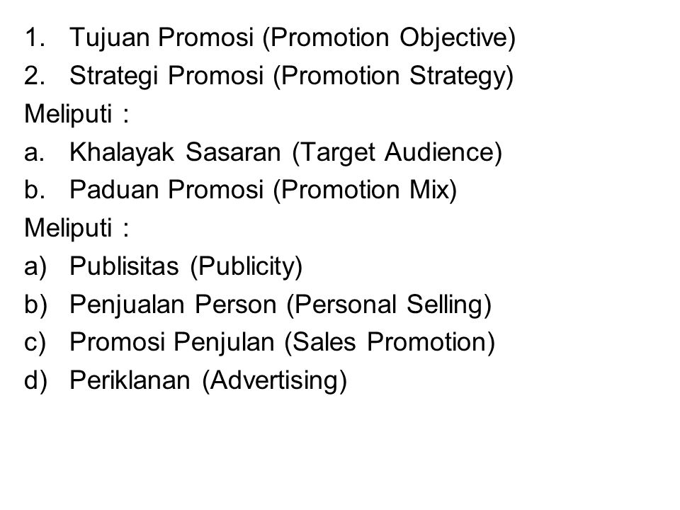 1.Tujuan Promosi (Promotion Objective) 2.Strategi Promosi (Promotion Strategy) Meliputi : a.Khalayak Sasaran (Target Audience) b.Paduan Promosi (Promo