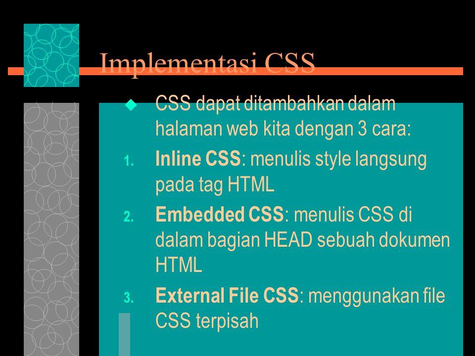 Implementasi CSS  CSS dapat ditambahkan dalam halaman web kita dengan 3 cara: 1.