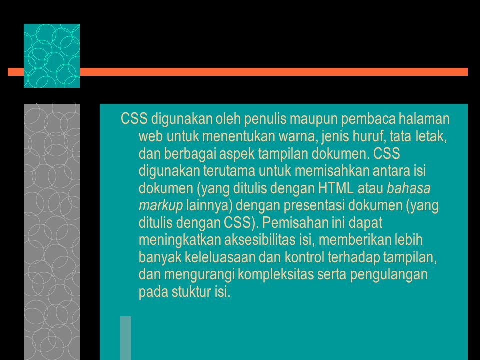 Referensi HTML & CSS  CSS-1: http://www.w3.org/TR/CSS1http://www.w3.org/TR/CSS1  CSS-2: http://www.w3.org/TR/CSS2http://www.w3.org/TR/CSS2  HTML: http://www.w3.org/TR/html41http://www.w3.org/TR/html41  XHTML: http://www.w3.org/TR/xhtml11http://www.w3.org/TR/xhtml11