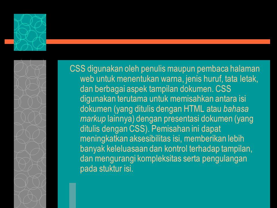 CSS digunakan oleh penulis maupun pembaca halaman web untuk menentukan warna, jenis huruf, tata letak, dan berbagai aspek tampilan dokumen.