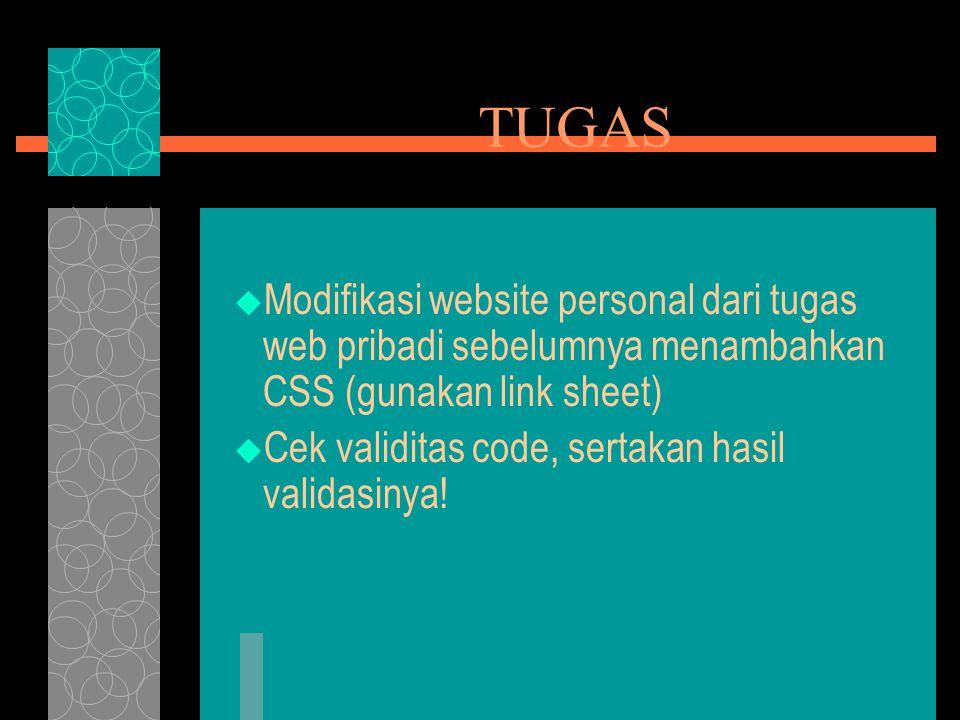 TUGAS  Modifikasi website personal dari tugas web pribadi sebelumnya menambahkan CSS (gunakan link sheet)  Cek validitas code, sertakan hasil validasinya!