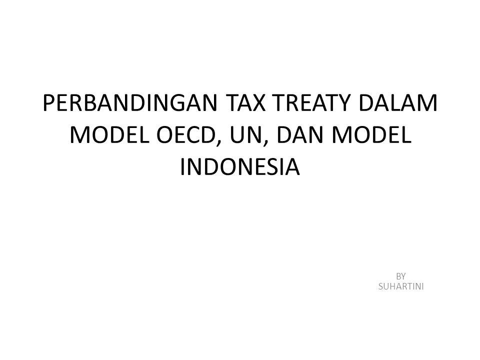 MODEL UN (United Nations) Model yang dikembangkan untuk memperjuangkan kepentingan negara-negara berkembang, sehingga prinsip sumber penghasilan tergambar dalam model ini OECD (Organization For Economic Cooperation and Dvelopment) Model yang dikembangkan oleh negara-negara Eropa Barat, prinsip yang digunakan adalah azas pengenaan pajak domisili